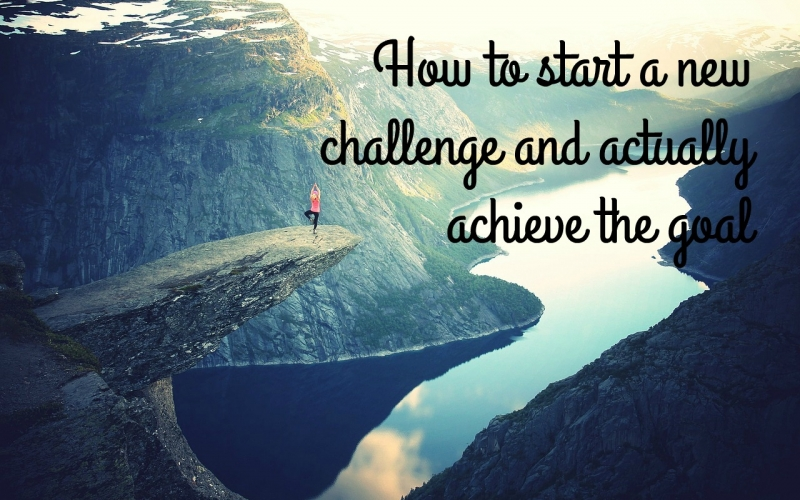 How to start a new challenge and actually achieve the goal